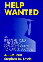 Help Wanted: An Inexperienced Job Seeker's Complete Guide to Career Success артикул 6364d.