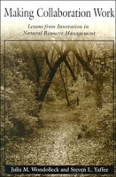 Making Collaboration Work: Lessons from Innovation in Natural Resource Management артикул 6384d.