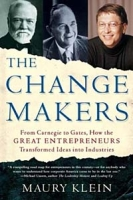 The Changemakers: From Carnegie to Gates, How the Great Entrepreneurs Transformed Ideas into Industries артикул 6386d.