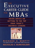 The Executive Career Guide for MBAs : Insider Advice on Getting to the Top from Today's Business Leaders артикул 6391d.
