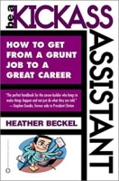 Be a Kickass Assistant: How to Get from a Grunt Job to a Great Career артикул 6430d.