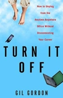 Turn It Off: How to Unplug from the Anytime-Anywhere Office Without Disconnecting Your Career артикул 6437d.