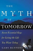 The Myth of Tomorrow: Seven Essential Keys for Living the Life You Want Today артикул 6440d.