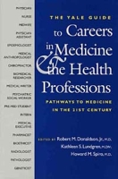 A Yale Guide to Careers in Medicine and the Health Professions: Pathways to Medicine in the 21st Century (Yale ISPS Series) артикул 6449d.