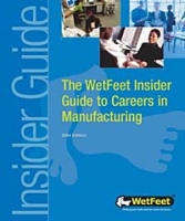 The WetFeet Insider Guide to Careers in Manufacturing артикул 6453d.