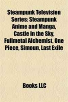 Steampunk Television Series: Steampunk Anime and Manga, Castle in the Sky, Fullmetal Alchemist, One Piece, Simoun, Last Exile артикул 6482d.