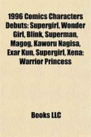 1996 Comics Characters Debuts: Supergirl, Wonder Girl, Blink, Superman, Magog, Kaworu Nagisa, Exar Kun, Supergirl, Xena: Warrior Princess артикул 6486d.